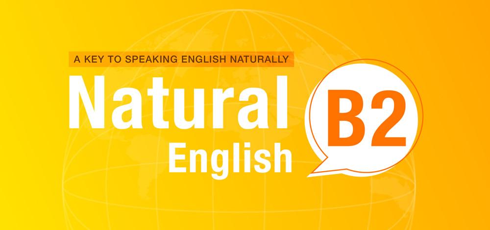 NATURAL ENGLISH B2